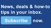 Get the latest news, deals and how-to tips in your inbox. Subscribe now.
